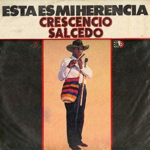 Crescencio Salcedo - Esta es mi Herencia