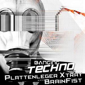 Banging Techno sets 047 - Plattenleger X Tray, Brainfist