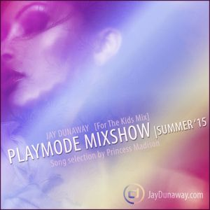 PLAYMODE MIXSHOW SUMMER 2015 MADISON MIX [For The Kids] .007