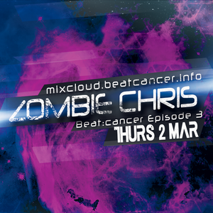 Beat:Cancer Episode 3 - DJ Zombie Chris - Thursday 2nd March