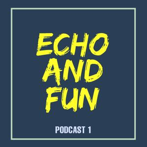 Echo And Fun - Podcast 1