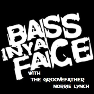"SJITM PRESENTS - ""BASS IN YA FACE"" 'IN THE MIX' WITH THE GROOVEFATHER - NORRIE LYNCH"