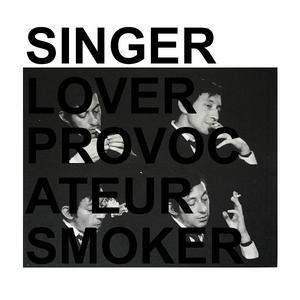 Singer, Lover, Provocateur, Smoker