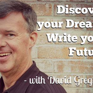 Discover your Dream, Write Your Future – with David Gregory
