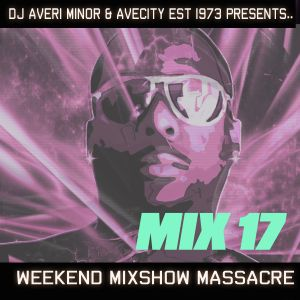 DJ Averi Minor - Weekend Mixshow Massacre mix #17