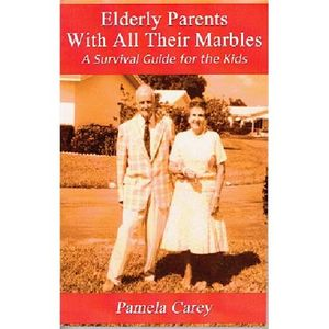 Pam Carey: Caring for Elderly Parents With All Their Marbles - A Survival Guide