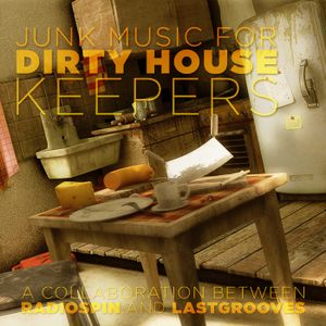 Junk Music for Dirty House Keepers