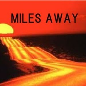 MILES AWAY...