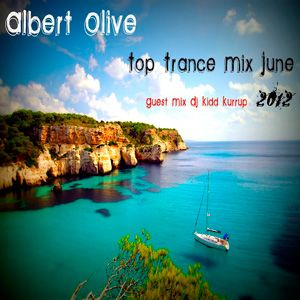 Albert Olive - Top Trance Mix June 2012 Guest Mix Dj Kidd Kurrup