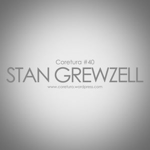 Coretura #40 - Stan Grewzell