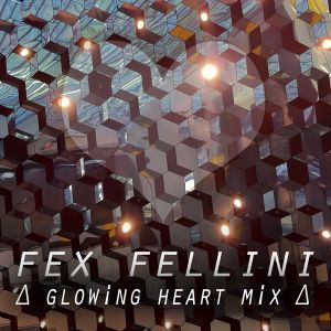 Fex Fellini - Glowing Heart Mix (September 2011)