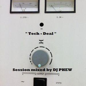 """ Tech - Deal "" Session by DJ PHEW"