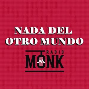 Nada Del Otro Mundo - 21 de Noviembre del 2016 - Radio Monk