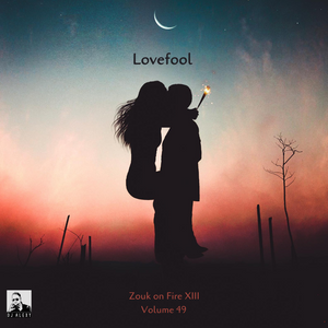 Lovefool Vol. 49 (Zouk on Fire XIII) - Previews Only For Zouk My World Radio