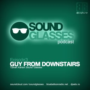 Sound Glasses PODCAST Episode 3 Guy From Downstairs