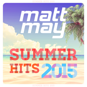 MATT MAY SUMMER HITS & FLOORFILLERS 2015.