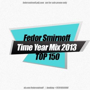 Fedor Smirnoff Time TOP 150 - Year Mix 2013 [part 6] (Uplifting Trance)