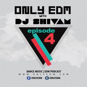 Only EDM Episode 4   Resident Mix DJ Shivam