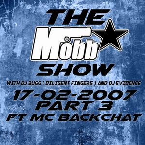Bugg ( Diligent Fingers ) n Evidence and DJ MC Backchat Part 3 - The Mobbstar Show 17-02-07