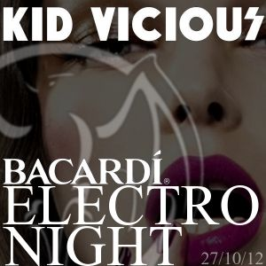 KID VICIOUS: BACARDI®ELECTRONIGHT 27/10/2012