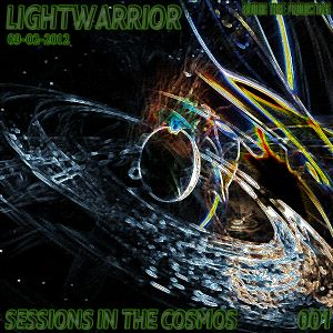 LIGHTWARRIOR - SESSIONS IN THE COSMOS #001 (09-02-2012)