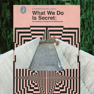What We Do is Secret - The Challenge of Writing about Skateboarding