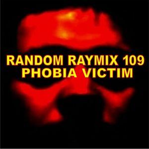 Random raymix 109 - phobia victim