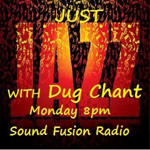 Just Jazz 7/3/16 broadcast on Sound Fusion Radio.net with Dug Chant