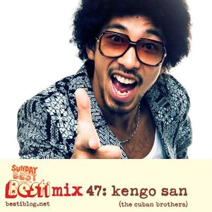 Bestimix 47: Kengo San (The Cuban Brothers)
