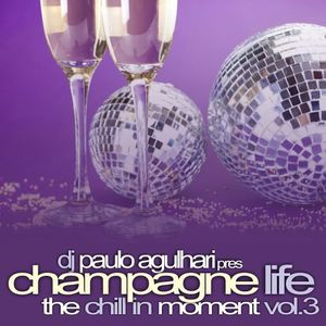 Champagne Life...The Chill In Moment vol.3