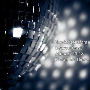 Howie Bellafonté Groove Cast  -  January 2018 : Disco, Nu Disco, Soul, Funk