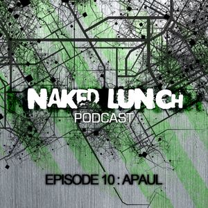 Naked Lunch PODCAST #010 - A.PAUL