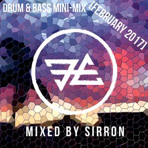 Sirron - Drum & Bass Mini-Mix [February 2017]