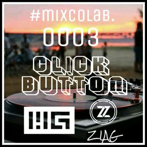 MIXCOLAB 0003: ZiaG vs. W.G IN CLICK BUTTON