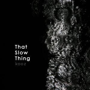 KOOZ - That Slow Thing
