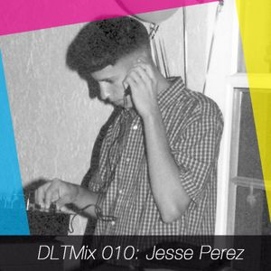 DLTMix 010: Jesse Perez