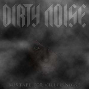 Dirty Noise: Mixtape for Killer Noise May 2011