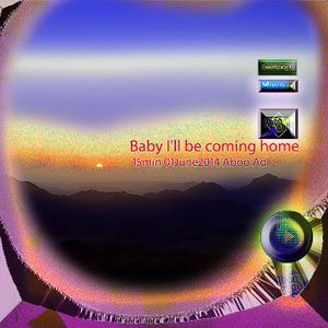 Baby I'll be coming home - 15min 01June2014