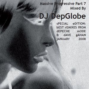 mASSIVE pROGRESSIVE bEST rEMIXES fROM dEPECHE mODE & dAVE gAHAN mixed by DJ DepGlobe. December 2007