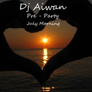 Dj Aiwan - Pre-Party July Morning