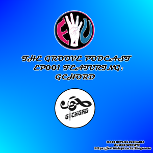 The Groove Podcast Episode 001 Ft. GChord