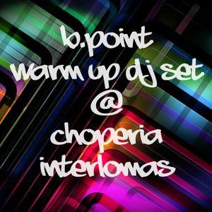 B.Point Warm Up Dj Set @ La Choperia Interlomas