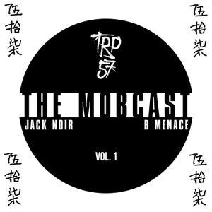 TRP 57 Mobcast Vol. 1 - B Menace & Jack Noir