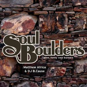 2006 - Matthew Africa & DJ B.Cause - Soul Boulders
