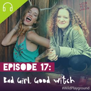 17: Bad Girl, Good Witch by Wild Playground Podcast | Mixcloud