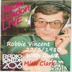 Robbie Vincent Show 22/3/1980 with Mick Clark broadcast on Radio London Uploaded by Dug Chant