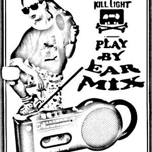 Kill Light - Play By Ear Mix