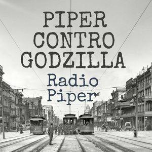 Piper Contro Godzilla - 20 Giugno 2017