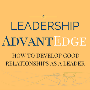 LA 003: How to develop good relationships as a leader - Roles Leaders Play