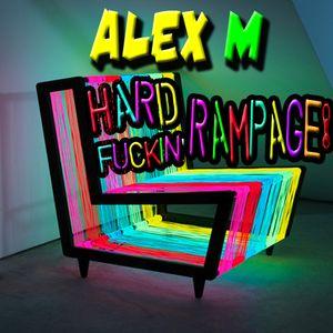 Alex M - Hard Fuckin' Rampage!